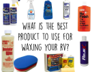 What Is The Best Product To Use For Waxing Your RV?