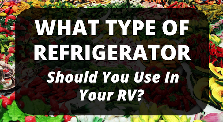 What Type Of Refrigerator Should You Use In Your RV?