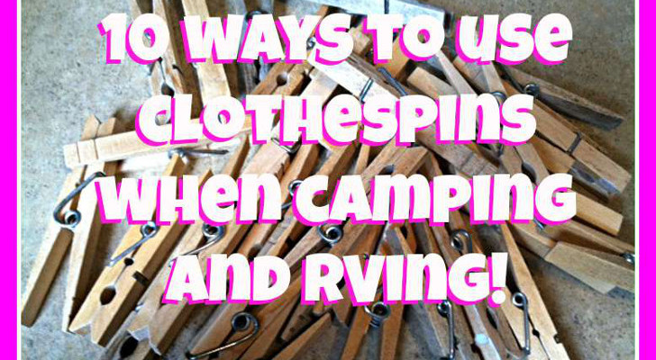 10 Ways To Use Clothespins When Camping And RVing