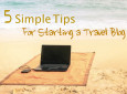 5 Tips For Starting A Travel Blog And Sharing Your Adventures Online